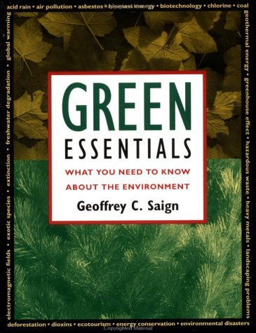Green Essentials: What You Need To Know About The Environment Geoffrey C. Saign