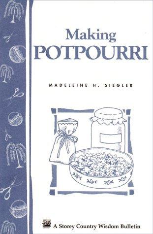 Making Potpourri: Storeys Country Wisdom Bulletin A-130 Madeleine H. Siegler