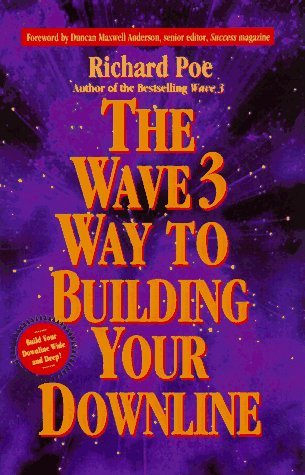 The Wave 3-Way to Building Your Downline: Your Guide to Building a Successful Network Marketing Empire  by  Richard  Poe