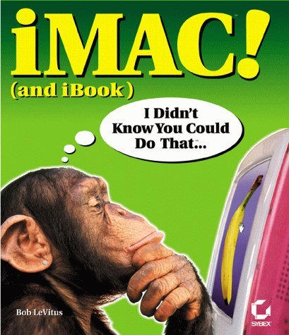 iMac! (And iBook) I Didnt Know You Could Do That..  by  Bob LeVitus