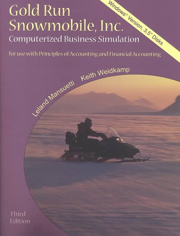 Gold Run Snowmobile, Inc.: Computerized Business Simulation for Use with Principles of Accounting and Financial Accounting [With CD-ROM Windows Versio  by  Leland Mansuetti