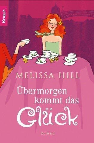 Übermorgen kommt das Glück  by  Melissa Hill