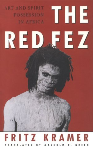 The Red Fez: On Art and Possession in Africa  by  Fritz Kramer