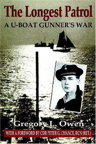 The Longest Patrol: A U Boat Gunners War  by  Gregory L. Owen