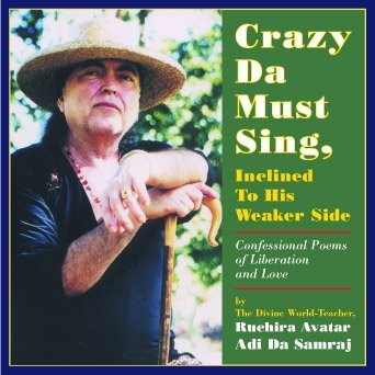 Crazy Da Must Sing, Inclined To His Weaker Side Adi Da Samraj