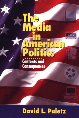 The Media In American Politics: Contents And Consequences David L. Paletz