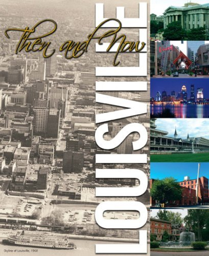 Louisville Then And Now  by  Greater Louisville Inc.