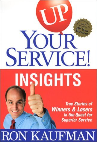 UP! Your Service New Insights: True Stories of Winners and Losers in the Quest for Superior Service  by  Ron Kaufman