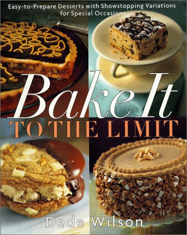 Bake It To The Limit: Easy To Prepare Desserts And Showstopping Variations For Special Occasions  by  Dede Wilson