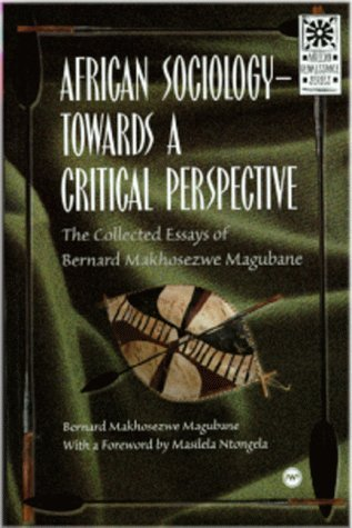 African Sociology Towards a Critical Perspective: The Selected Essays of Bernard Makhosezwe Magubane (African Renaissance Series)  by  Bernard Makhosezwe Magubane