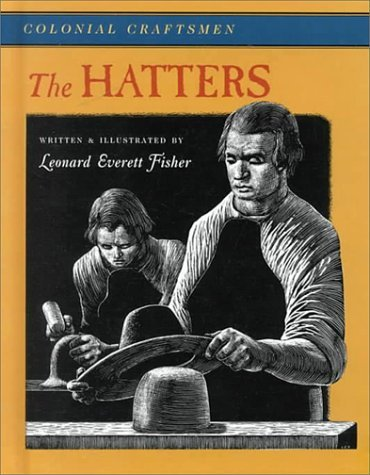 The Hatters (Colonial American Craftsmen, #5) Leonard Everett Fisher