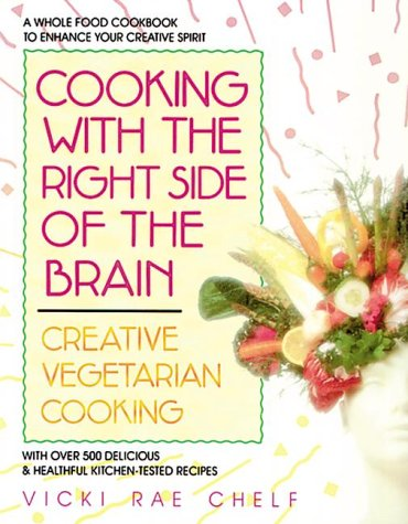 Cooking with the Right Side of the Brain: Creative Vegetarian Cooking  by  Vicki Rae Chelf