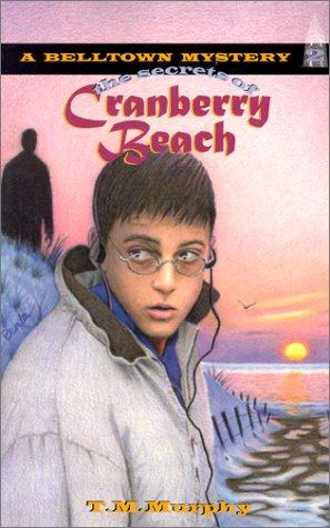 The Secrets Of Cranberry Beach (Belltown Mystery, No 2) Ted M. Murphy