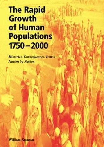 The Rapid Growth of Human Populations 1750-2000: Histories, Consequences, Issues, Nation  by  Nation by William Stanton