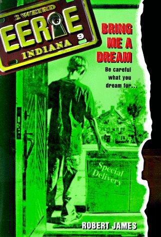 Bring Me a Dream (Eerie, Indiana, #9) Robert James