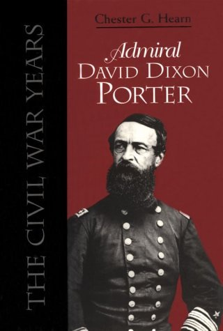 Admiral David Dixon Porter: The Civil War Years  by  Chester G. Hearn