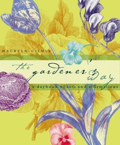The Gardeners Way: A Daybook of Acts and Affirmations  by  Maureen Gilmer