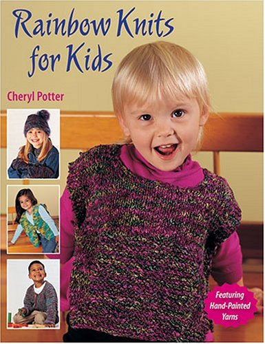 Rainbow Knits for Kids  by  Cheryl  Potter