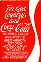 For God, Country and Coca-Cola: The Unauthorized History of the Great American Soft Drink and the Company That Makes It
