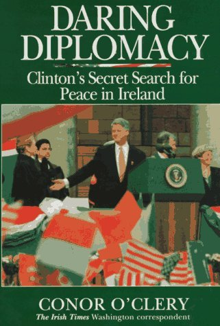 Daring Diplomacy: Clintons Secret Search for Peace in Ireland Conor OClery