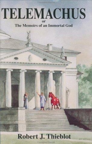 Telemachus, Or, The Memoirs Of An Immortal God Robert J. Thieblot
