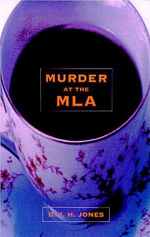Murder at the MLA D.J.H. Jones