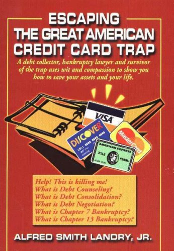 Escaping the Great American Credit Card Trap Alfred Smith Landry Jr.