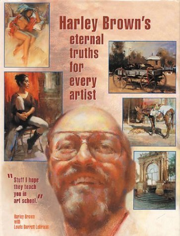 Harley Browns Eternal Truths for Every Artist Harley Brown