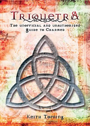 Triquetra: The Unofficial and Unauthorized Guide to Charmed  by  Keith Topping