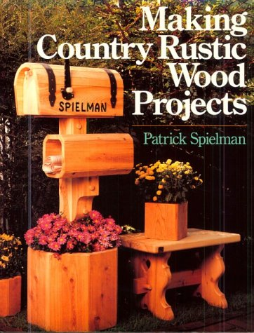 Making Country Rustic Wood Projects  by  Patrick Speilman