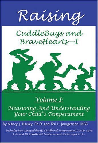 Raising Cuddlebugs and Bravehearts - I: Volume I: Measuring and Understanding Your Childs Temperament Nancy J. Harkey