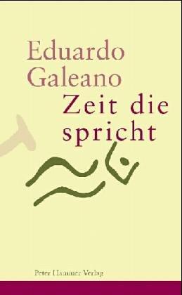 Zeit die spricht  by  Eduardo Galeano