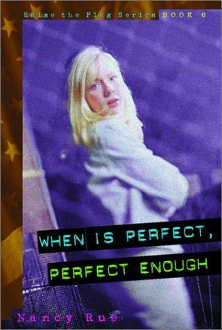 When Is Perfect, Perfect Enough? (Raise the Flag, #6) Nancy Rue