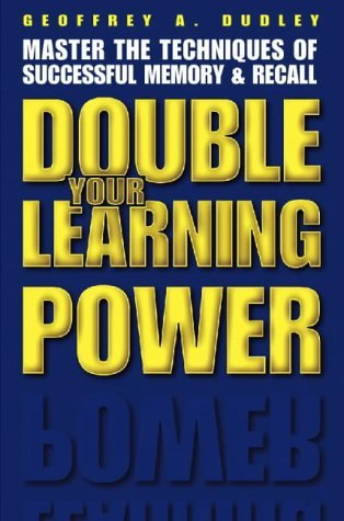 Double Your Learning Power Geoffrey A. Dudley