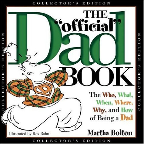 The Official Dad Book: The Who, What, When, Where, Why, and How of Being a Dad  by  Martha Bolton