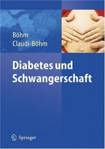 Diabetes Und Schwangerschaft: PR Vention, Beratung, Betreuung VOR, W Hrend Und Nach Der Schwangerschaft Simone Claudi-Böhm