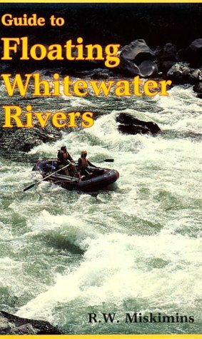 Guide To Floating Whitewater Rivers  by  R. W. Miskimins