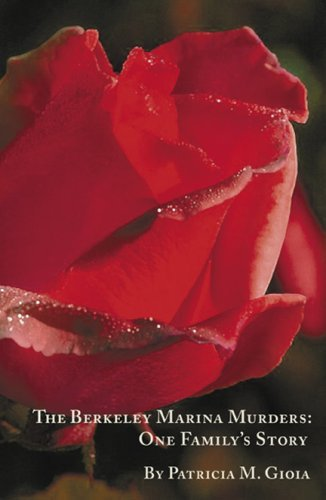 The Berkeley Marina Murders: One Familys Story  by  Patricia M. Gioia