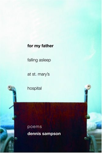 For My Father Falling Asleep at St. Marys Hospital: Poems  by  Dennis Sampson