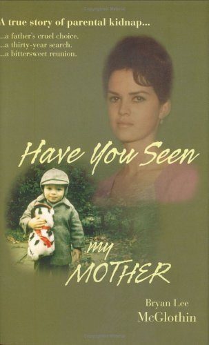 Have You Seen My Mother  by  Bryan Lee McGlothin