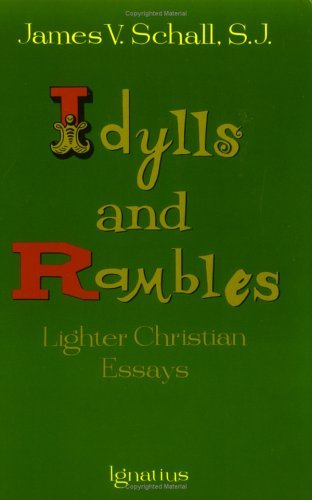 Idylls and Rambles: Lighter Christian Essays  by  James V. Schall