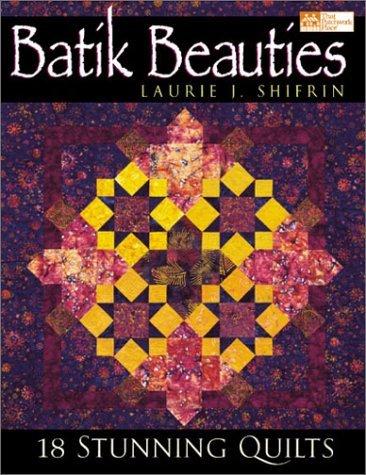 Batik Beauties: 18 Stunning Quilts Laurie J. Shifrin