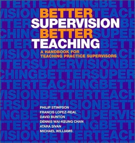 Better Supervision Better Teaching: A Handbook for Teaching Practice Supervisors  by  Philip Stimpson