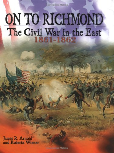 On to Richmond: The Civil War in the East, 1861-1862  by  James R. Arnold
