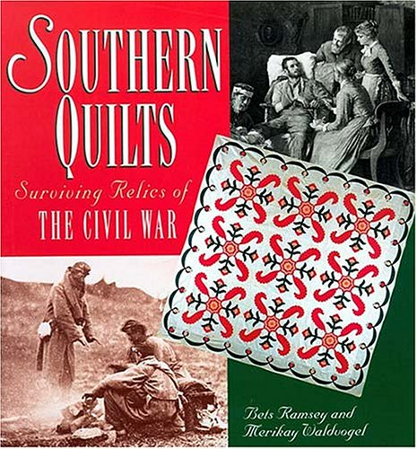 Southern Quilts: Surviving Relics of the Civil War Bets Ramsey