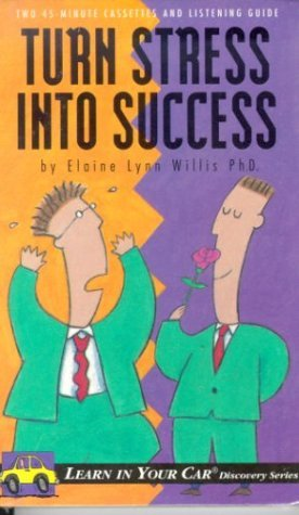 Turn Stress Into Success: Learn in Your Car (Discovery Series) Elaine L. Willis