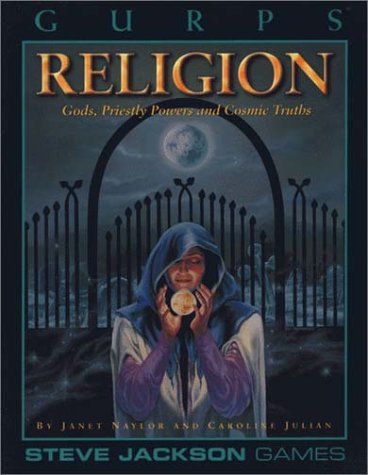 GURPS Religion: Gods, Priestly Powers and Cosmic Truths  by  Janet Naylor