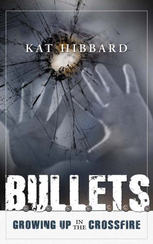 Bullets: Growing Up in the Crossfire  by  Kat Hibbard