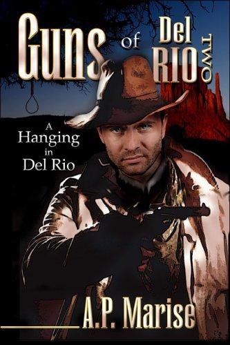 Guns of del Rio Two: A Hanging in del Rio A.P. Marise