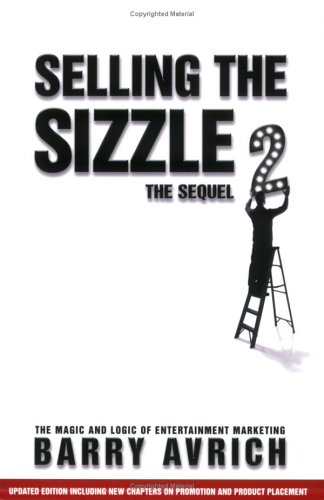 Selling The Sizzle 2: The Sequel: The Magic And Logic Of Entertainment Marketing  by  Barry Avrich
